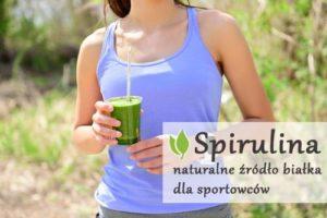 Spirulina naturalne źródło białka dla sportowców