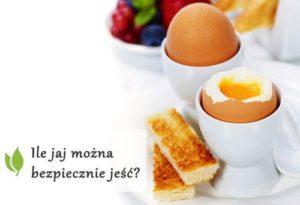 Ile jaj można bezpiecznie jeść