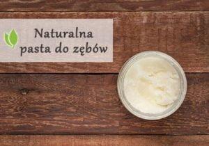 Naturalna pasta do zębów