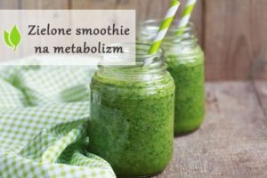 Zielone smoothie na metabolizm
