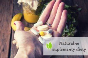 Naturalne suplementy diety - jak je wybrać?