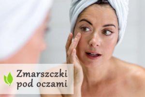 Zmarszczki pod oczami - naturalne sposoby redukcji