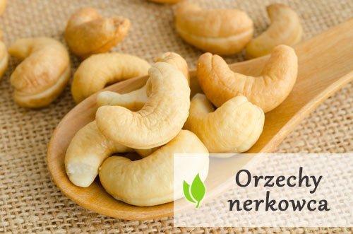 Orzechy nerkowca - dlaczego warto je jeść?