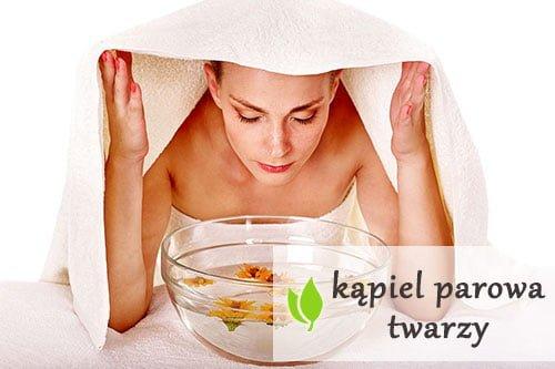 Parówka na twarz, czyli-kąpiel parowa twarzy