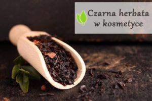 Czarna herbata w kosmetyce - właściwości i zastosowanie