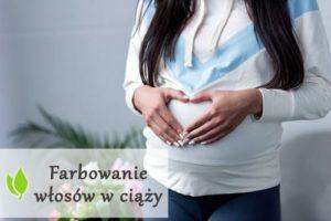 Farbowanie włosów w ciąży - czy jest bezpieczne?