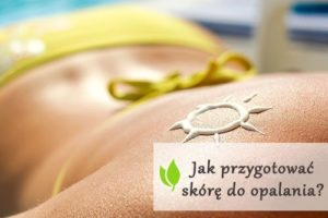 Jak przygotować skórę do opalania?