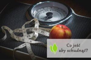 Co jeść aby schudnąć?