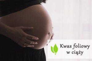 Kwas foliowy w ciąży - czy jest ważny?